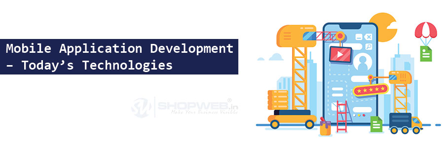 Mobile Application Development – Today's Technologies | Shopweb
